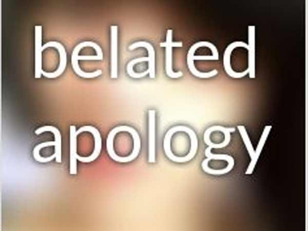 Ridiculously Belated Apologies