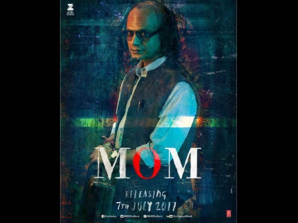 Mom New Poster Nawazuddin Siddiquis Menacing Avtar Is Deceptive