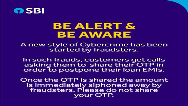 SBIની એલર્ટઃ EMI ટાળવા OTP શેર કરવાની જરૂર નથી, ખાતુ ખાલી થઈ જશે